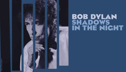 "Bob Dylan, ""Shadows in the Night"""